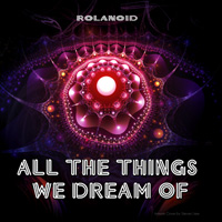 Rolanoid - All The Things We Dream Of (Double Single)