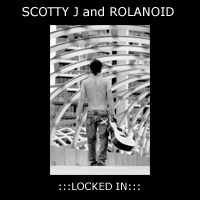 Scotty J and Rolanoid - Locked In (Single)