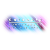 Rolanoid - Forgiveness (Back To Me Arp Mix)